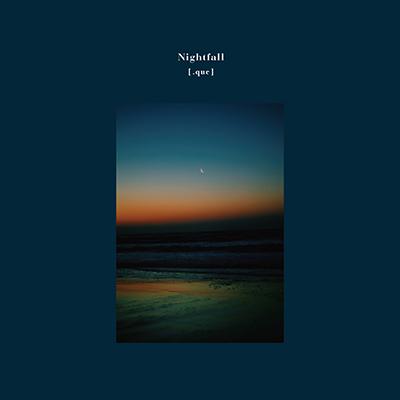 [.que]「Nightfall」