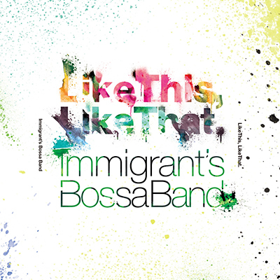 IMMIGRANT'S BOSSA BAND「Like This, Like That」