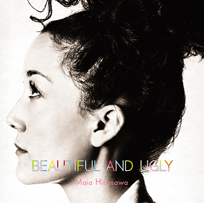 Maia Hirasawa「Beautiful And Ugly」