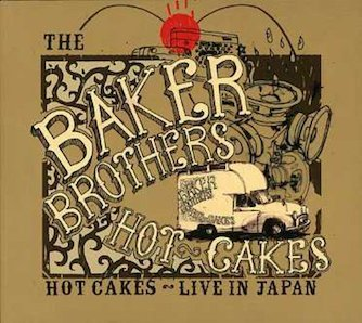 THE BAKER BROTHERS「HOT CAKES LIVE IN JAPAN」