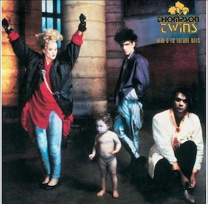 THOMPSON TWINS「HERES TO FUTURE DAYS」
